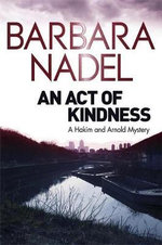 An Act of Kindness : A Hakim and Arnold Mystery - Barbara Nadel