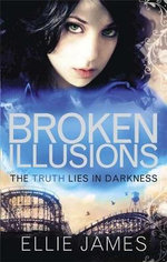 Broken Illusions : The Truth Lies In Darkness - Ellie James