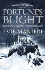 Fortune's Blight : Shattered Kingdoms Series : Book 2 - Evie Manieri