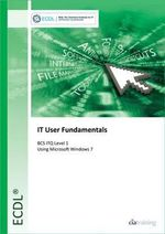 ECDL IT User Fundamentals Using Windows 7 (BCS ITQ Level 1) - CiA Training Ltd.