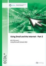 ECDL Using Email and the Internet Part 2 Using Outlook 2010 (BCS ITQ Level 1) - CiA Training Ltd.