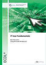 ECDL IT User Fundamentals Using Windows 8.1 (BCS ITQ Level 1) - CiA Training Ltd.