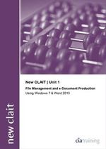 New CLAIT 2006 Unit 1 File Management and E-Document Production Using Windows 7 and Word 2013 - CiA Training Ltd.