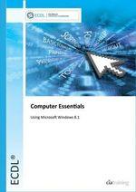 ECDL Computer Essentials Using Windows 8.1 - CiA Training Ltd.
