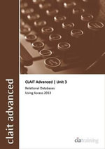 CLAIT Advanced 2006 Unit 3 Relational Databases Using Access 2013 - CiA Training Ltd.