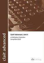 CLAIT Advanced 2006 Unit 4 E-Publication Production Using Word 2013 - CiA Training Ltd.