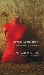 Beyond Speculation : Art and Aesthetics without Myths - Jean-Marie Schaeffer