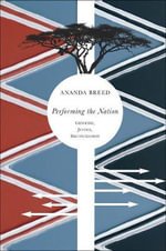 Performing the Nation : Genocide, Justice, Reconciliation - Ananda Breed