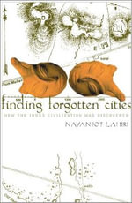 Finding Forgotten Cities : How the Indus Civilization Was Discovered - Nayanjot Lahiri