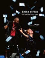Loose Screws and Other Polish Plays : Seagull Books - In Performance - Dominika Laster