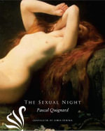 The Sexual Night : The French List - Pascal Quignard