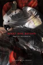 What was Before - Martin Mosebach