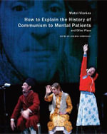 How to Explain the History of Communism to Mental Patients and Other Plays : Seagull Books - In Performance - Matei Visniec