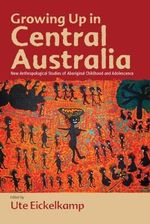 Growing Up in Central Australia : New Anthropological Studies of Aboriginal Childhood and Adolescence