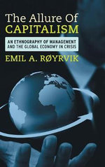 The Allure of Capitalism : An Ethnography of Management and the Global Economy in Crisis - Emil A. Roryvik