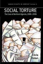 Social Torture : The Case of Northern Uganda, 1986-2006 - Chris Dolan