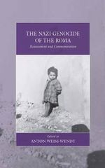 The Nazi Genocide of the Roma : Reassessment and Commemoratior