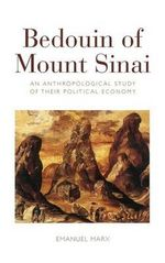 The Bedouin of Mount Sinai : an Anthropological Study of Their Political Economy - Emanuel Marx
