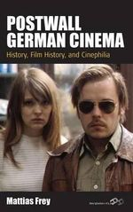 Postwall German Cinema : History, Film History and Cinephilia - Mattias Frey