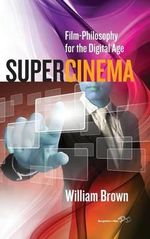 Supercinema : Film Philosophy for the Digital Age - William Brown