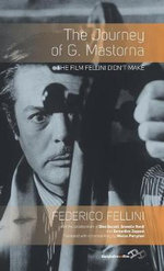 The Journey of G. Mastorna : The Film Fellini Didn't Make - Federico Fellini