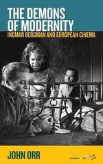 The Demons of Modernity : Ingmar Bergman and European Cinema - John Orr