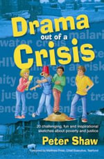Drama Out of a Crisis : 20 Challenging, Fun and Inspirational Sketches About Poverty and Justice - Peter Shaw