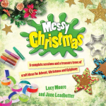 Messy Christmas : 3 Complete Sessions and a Treasure Trove of Craft Ideas for Advent, Christmas and Epiphany - Lucy Moore
