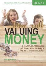 Valuing Money : A 10-Unit RE Programme Helping Children Unpack the Real Value of Money - Chris Hudson