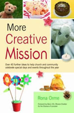 More Creative Mission : Over 40 Further Ideas to Help Church and Community Celebrate Special Days and Events Throughout the Year - Rona Orme