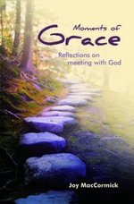 Moments of Grace : Reflections on Meeting with God - Joy MacCormick