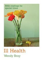 Ill Health : Bible Readings for Special Times - Wendy Bray