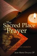 Sacred Place of Prayer : The Human Person Created in God's Image - Jean Marie Dwyer