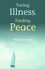 Facing Illness Finding Peace : A Once-a-month Children's Programme for Small Chur... - Nancy Groves
