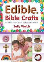 Edible Bible Crafts : 64 Delicious Story-Based Craft Ideas for Children - Sally Welch