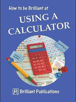 How to be Brilliant at Using a Calculator : How to be Brilliant at Using a Calculator - Beryl Webber