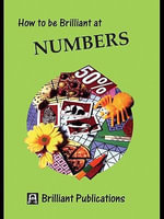 How to be Brilliant at Numbers : How to be Brilliant at Numbers - Beryl Webber