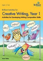 Brilliant Activities for Creative Writing, Year 1 : Activities for Developing Writing Composition Skills - Irene Yates