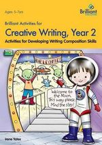 Brilliant Activities for Creative Writing, Year 2 : Activities for Developing Writing Composition Skills - Irene Yates