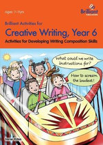 Brilliant Activities for Creative Writing, Year 6 : Activities for Developing Writing Composition Skills - Irene Yates