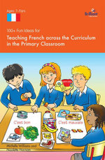 100+ Fun Ideas for Teaching French across the Curriculum : in the Primary Classroom - Nicolette Hannam
