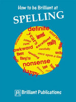 How to Be Brilliant at Spelling : How to Be Brilliant at Spelling - Irene Yates
