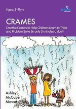 CRAMES : Creative Games to Help Children Learn to Think and Problem Solve (in Only 5 Minutes a Day!) - Ashley McCabe Mowat