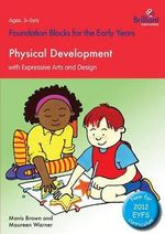 Foundation Blocks for the Early Years - Physical Development : With Expressive Arts and Design - Maureen Warner