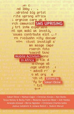 SMS Uprising : Mobile Activism in Africa