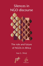 Silences in NGO Discourse : The Role and Future of NGOs in Africa - Issa G. Shivji