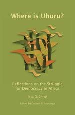 Where Is Uhuru? : Reflections on the Struggle for Democracy in Africa - Issa G. Shivji