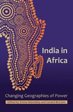 India in Africa : Changing Geographies of Power
