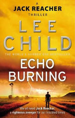 Echo Burning - Order Now For Your Chance to Win!* : Jack Reacher Series : Book 5 - Lee Child