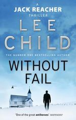 Without Fail - Order Now For Your Chance to Win!* : Jack Reacher Series : Book 6 - Lee Child